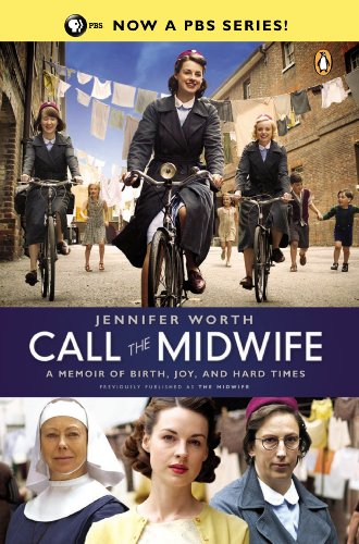 Download Call the Midwife: A Memoir of Birth, Joy, and Hard Times (The Midwife Trilogy Book 1)