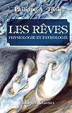 echange, troc Philippe Auguste Tissié - Les rêves: Physiologie et pathologie. Avec une préface de M. le professeur Azam
