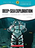 Deep-Sea Exploration: Science Technology Engineering (Calling All Innovators: a Career for Youi)