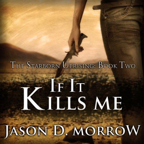 SB 02 - Starborn Uprising 02 - If It Kills Me - Jason D. Morrow