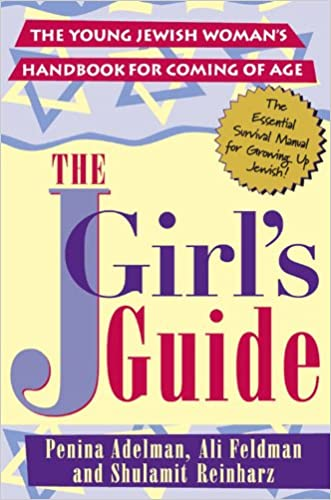The JGirl's Guide: The Young Jewish Woman's Handbook for Coming of Age
