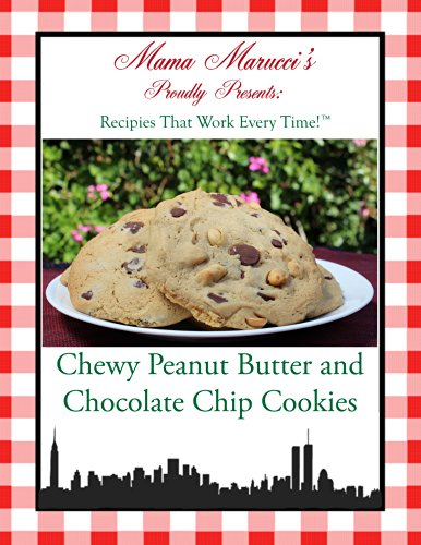 Cookies: Chewy Peanut Butter and Chocolate Chip Cookies (Recipes That Work Every Time by Mama Marucci's Book 3) by David Malek