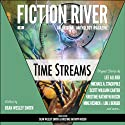 Fiction River: Time Streams (       UNABRIDGED) by Fiction River Narrated by Matthew Buchman, Jerimy Colbert, Jane Kennedy, Allyson Longueira, Kristine Rusch, Dean Smith