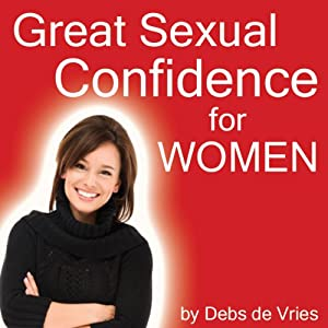 Great Sexual Confidence for Women | [Debs de Vries]