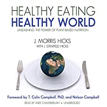 Healthy Eating, Healthy World: Unleashing the Power of PlantBased Nutrition Audiobook by J. Morris Hicks, J Stanfield Hicks Narrated by Mike Chamberlain