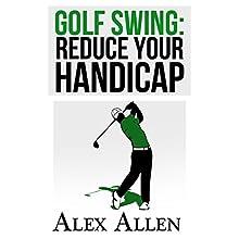 Golf Swing: Reduce Your Handicap | Livre audio Auteur(s) : Alex Allen Narrateur(s) : Dave Wright