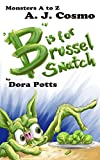 B is for Brusselsnatch (Monsters A to Z Book 6)
