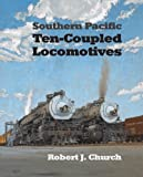 Southern Pacific Ten-Coupled Locomotives: From El Gobernador to 2-10-0, 2-10-2 and 4-10-2