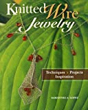 Knitted Wire Jewelry: Techniques. Projects. Inspiration