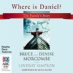 Where Is Daniel? | Denise Morcombe,Bruce Morcombe