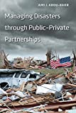 Managing Disasters through Public-Private Partnerships (Public Management and Change)