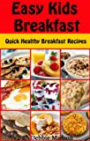 Easy Kids Breakfast: Quick Healthy Breakfast Recipes (Family Cooking Series Book 8)