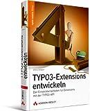 TYPO3-Extensions entwickeln - Der Entwicklerleitfaden für Extensions mit der TYPO3-API