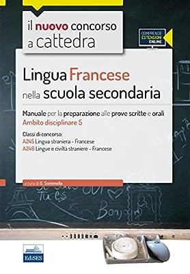 Il nuovo concorso a cattedra. Classi A25 (A245) e A24 (A246) francese nella scuola secondaria. Manuale completo. Con espansione online