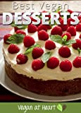 Best Vegan Desserts - The Top Creamy, Sweet and Delicious Vegan Dessert Recipes (Vegan at Heart Cookbooks Book 3)
