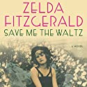 Save Me the Waltz (       UNABRIDGED) by Zelda Fitzgerald Narrated by Jennifer Van Dyck
