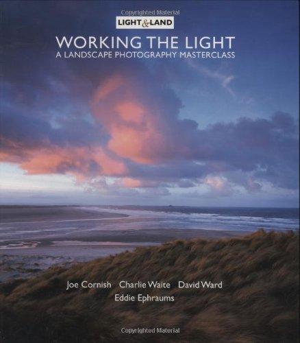 Working the Light: A Landscape Photography Masterclass with Charlie Waite, Joe Cornish and David Ward