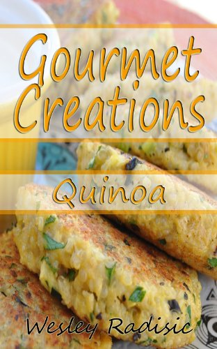 Gourmet Creations: Quinoa by Wesley Radisic