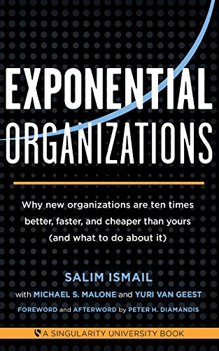 Download Exponential Organizations: Why new organizations are ten times better, faster, and cheaper than yours (and what to do about it)