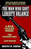 The Man Who Shot Liberty Valance: And a Man Called Horse, the Hanging Tree, and Lost Sister [Paperback]