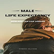 Male Life Expectancy: How Men Can Live Longer Audiobook by Anthony Ekanem Narrated by Trevor Clinger