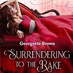 Surrendering to the Rake: A Steamy Regency Romance, Book 1 | Georgette Brown