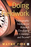 Doing Fieldwork: Ethnographic Methods for Research in Developing Countries and Beyond (1403969086) by Wayne Fife