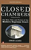 Closed Chambers: The Rise, Fall, and Future of the Modern Supreme Court (0140283560) by Lazarus, Edward