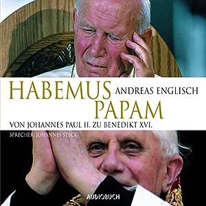Habemus Papam: Von Johannes Paul II. zu Benedikt XVI. Hörbuch