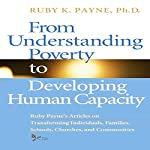 From Understanding Poverty to Develping Human Capacity | Ruby K. Payne