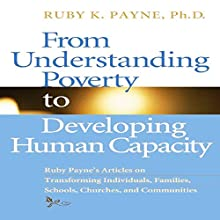 From Understanding Poverty to Develping Human Capacity (       UNABRIDGED) by Ruby K. Payne Narrated by Thomas Blair