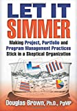 img - for Let It Simmer: Making Project, Portfolio and Program Management Practices Stick in a Skeptical Organization book / textbook / text book