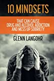 img - for 10 Mindsets That Can Cause Drug and Alcohol Addiction and Mess up Sobriety book / textbook / text book