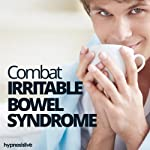 Combat Irritable Bowel Syndrome Hypnosis: Relieve the Stress of IBS, Using Hypnosis |  Hypnosis Live