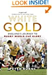 White Gold: England's Journey to Rugb...