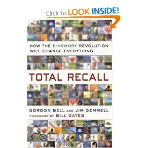 Total Recall: How the E-Memory Revolution Will Change Everything Gordon Bell and Jim Gemmell