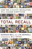 img - for Total Recall: How the E-Memory Revolution Will Change Everything book / textbook / text book