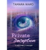 [ PRIVATE DECEPTION (A JADE OREILLY MYSTERY) ] By Ward, Tamara ( Author) 2012 [ Paperback ]