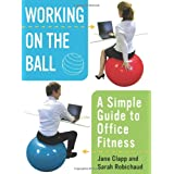 Working On the Ball: A Simple Guide to Office Fitnessby Jane Clapp