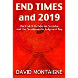 End Times and 2019: The End of the Mayan Calendar and the Countdown to