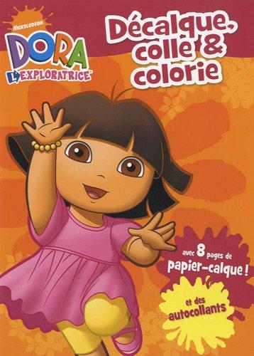 Décalque, colle et colorie Dora l'exploratrice  Collectif, grand format