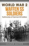img - for World War 2: Waffen SS Soldiers - Testimonies of German SS Soldiers (World War 2, WW2, WWII, German Soldiers) book / textbook / text book