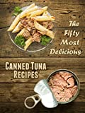 The 50 Most Delicious Canned Tuna Recipes (Recipe Top 50s Book 40)