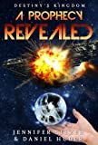 A Prophecy Revealed: Destiny's Kingdom Book 2 (Sci Fi/Fantasy)