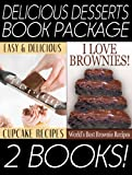 The Delicious Desserts Book Pack: Delicious and Easy Cupcake Recipes  &  I Love Brownies: The Worlds Best Brownie Recipes