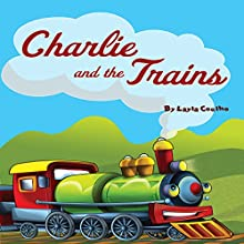 Charlie and the Trains (       UNABRIDGED) by Layla Coelho Narrated by Diane Lehman