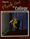 How to Flunk Out of College: 101 Surefire Strategies That Guarantee Failure