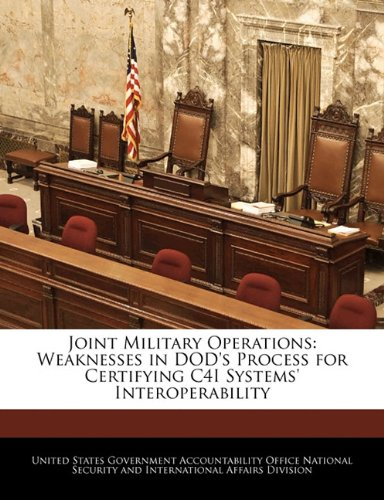 Joint Military Operations: Weaknesses in DOD's Process for Certifying C4I Systems' Interoperability