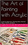 The Art of Painting with Acrylic: Gui...