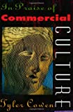 In Praise of Commercial Culture (0674001885) by Tyler Cowen